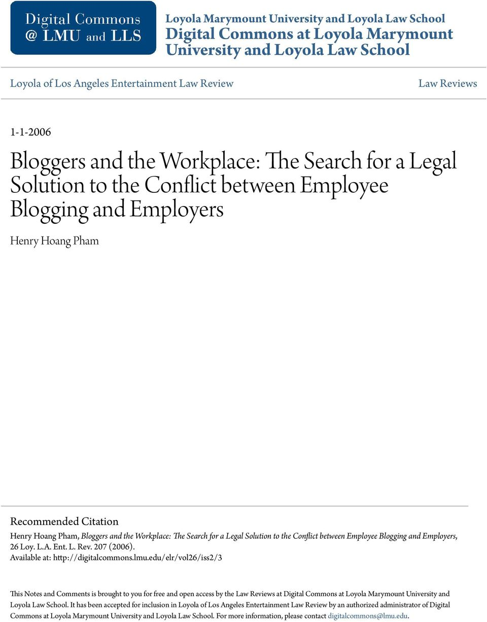 for a Legal Solution to the Conflict between Employee Blogging and Employers, 26 Loy. L.A. Ent. L. Rev. 207 (2006). Available at: http://digitalcommons.lmu.