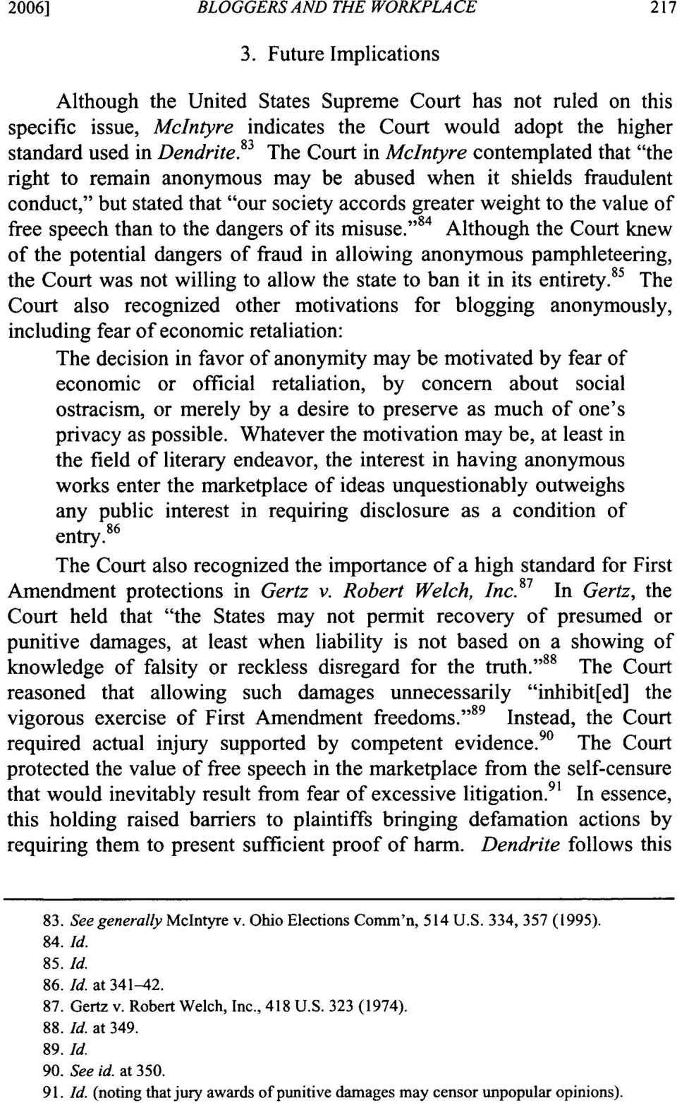 "83 The Court in McIntyre contemplated that ""the right to remain anonymous may be abused when it shields fraudulent conduct,"" but stated that ""our society accords greater weight to the value of free"