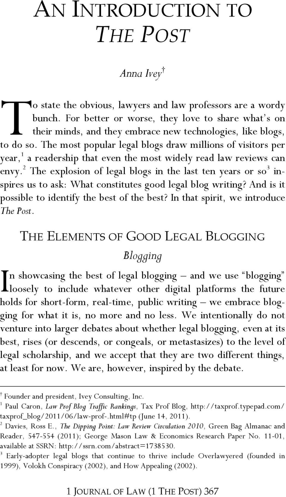 The most popular legal blogs draw millions of visitors per year, 1 a readership that even the most widely read law reviews can envy.