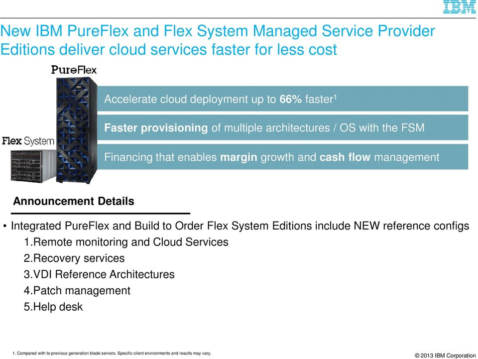 Details Integrated PureFlex and Build to Order Flex System Editions include NEW reference configs 1.Remote monitoring and Cloud Services 2.