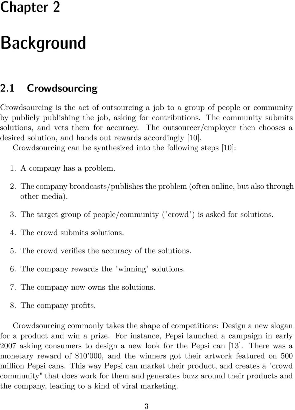 Crowdsourcing can be synthesized into the following steps [10]: 1. A company has a problem. 2. The company broadcasts/publishes the problem (often online, but also through other media). 3.