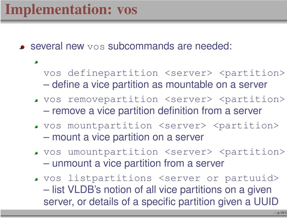 <server> <partition> mount a vice partition on a server vos umountpartition <server> <partition> unmount a vice partition from a server