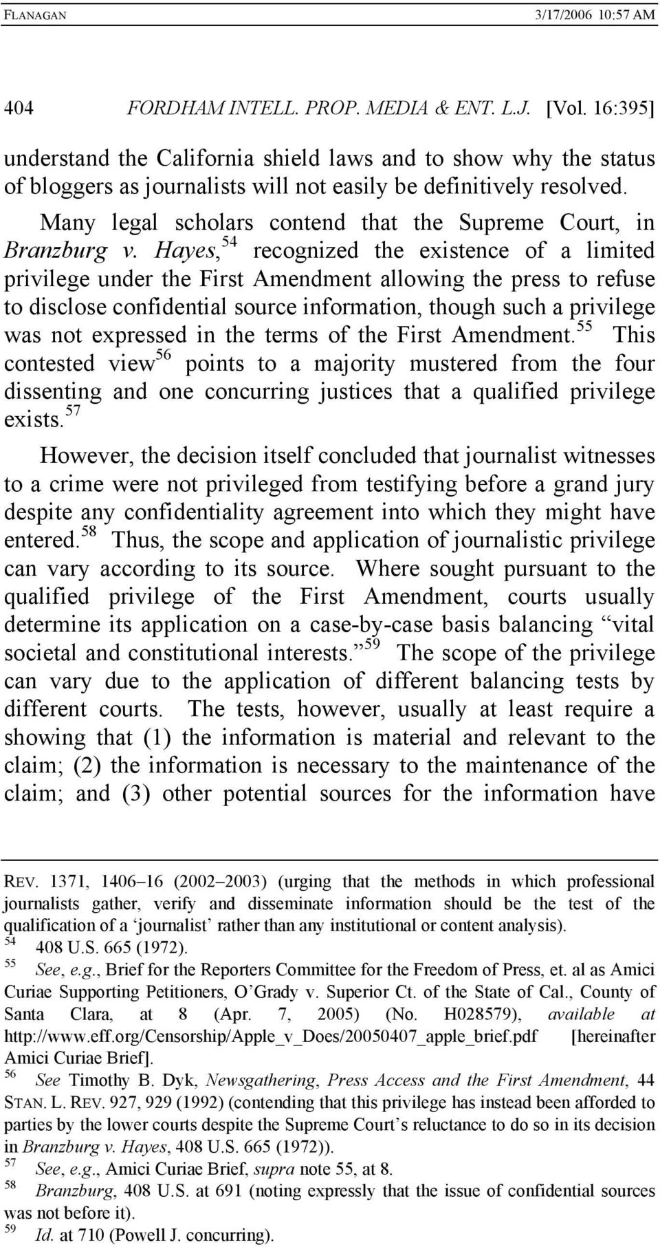 Hayes, 54 recognized the existence of a limited privilege under the First Amendment allowing the press to refuse to disclose confidential source information, though such a privilege was not expressed