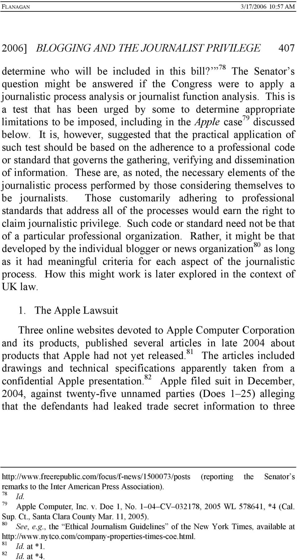 This is a test that has been urged by some to determine appropriate limitations to be imposed, including in the Apple case 79 discussed below.