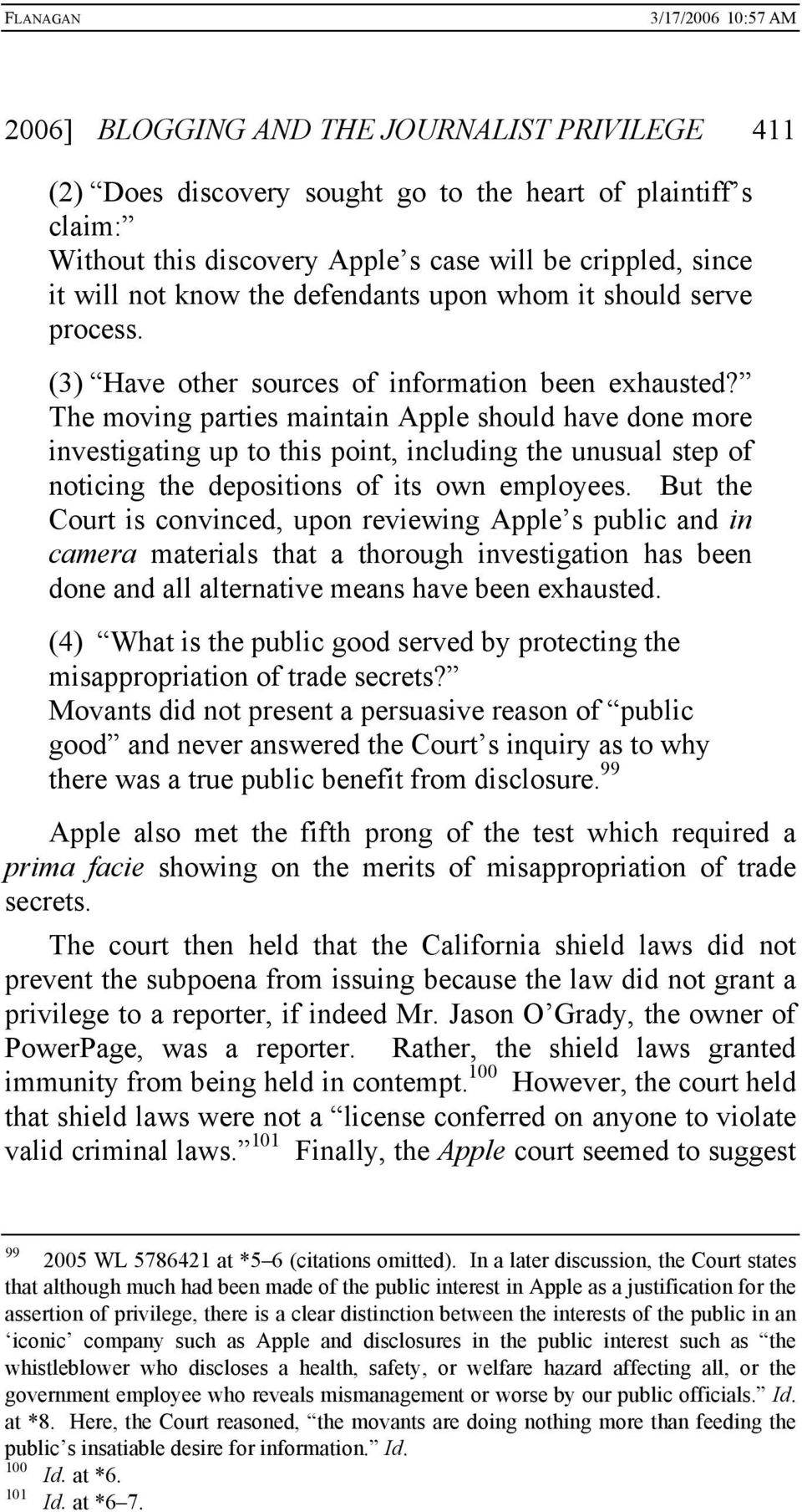 The moving parties maintain Apple should have done more investigating up to this point, including the unusual step of noticing the depositions of its own employees.