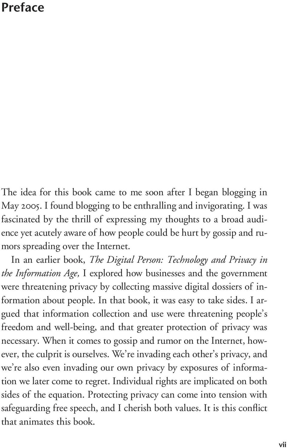 In an earlier book, The Digital Person: Technology and Privacy in the Information Age, I explored how businesses and the government were threatening privacy by collecting massive digital dossiers of