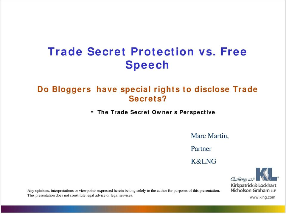 - The Trade Secret Owner s Perspective Marc Martin, Partner K&LNG Any opinions,