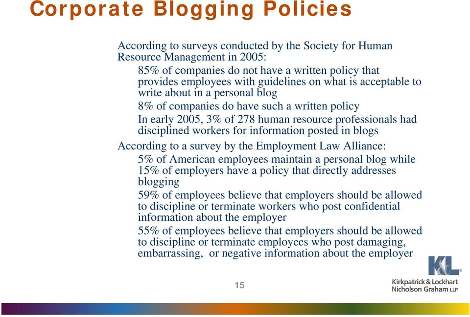 posted in blogs According to a survey by the Employment Law Alliance: 5% of American employees maintain a personal blog while 15% of employers have a policy that directly addresses blogging 59% of