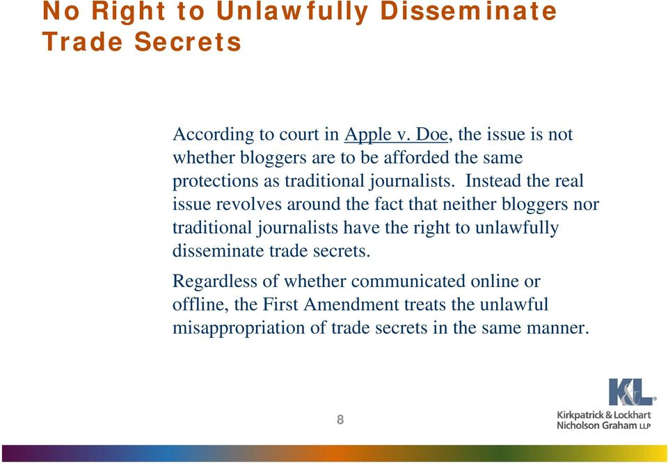 Instead the real issue revolves around the fact that neither bloggers nor traditional journalists have the right to