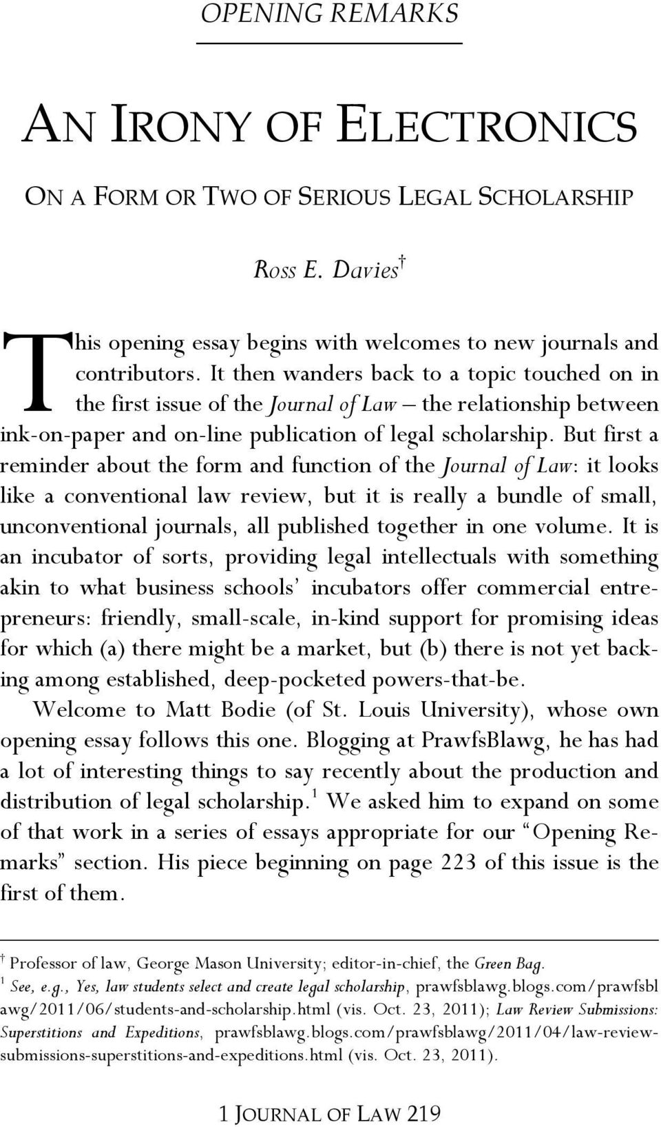 But first a reminder about the form and function of the Journal of Law: it looks like a conventional law review, but it is really a bundle of small, unconventional journals, all published together in