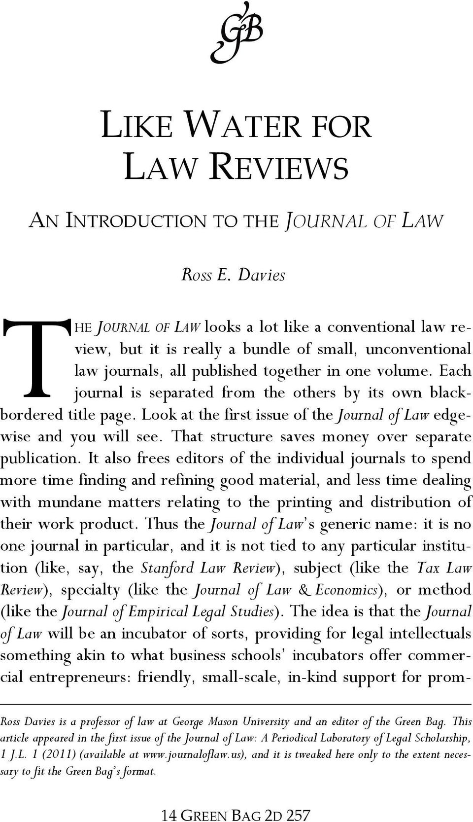 Each journal is separated from the others by its own blackbordered title page. Look at the first issue of the Journal of Law edgewise and you will see.