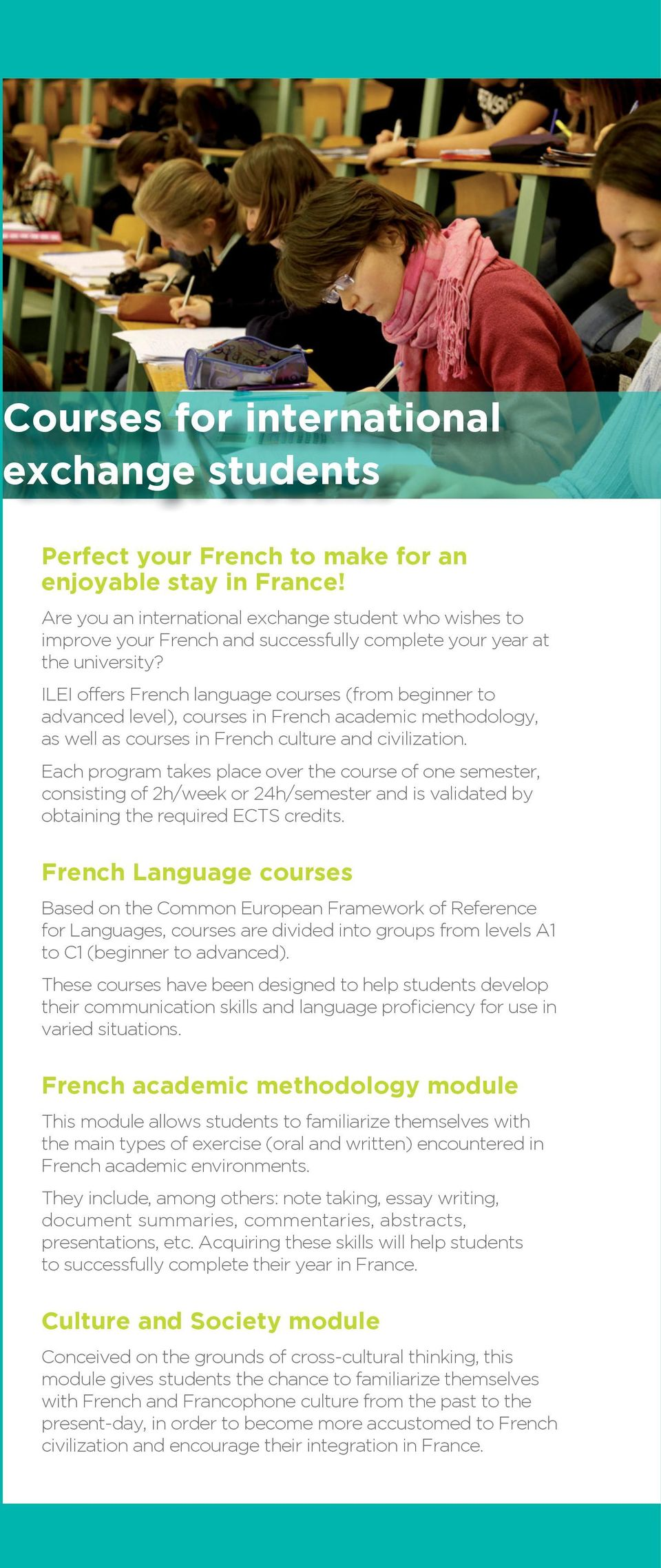 ILEI offers French language courses (from beginner to advanced level), courses in French academic methodology, as well as courses in French culture and civilization.