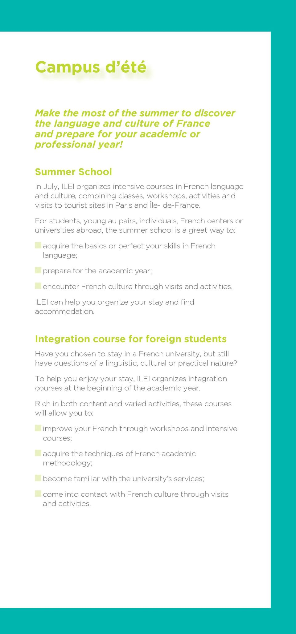 For students, young au pairs, individuals, French centers or universities abroad, the summer school is a great way to: acquire the basics or perfect your skills in French language; prepare for the