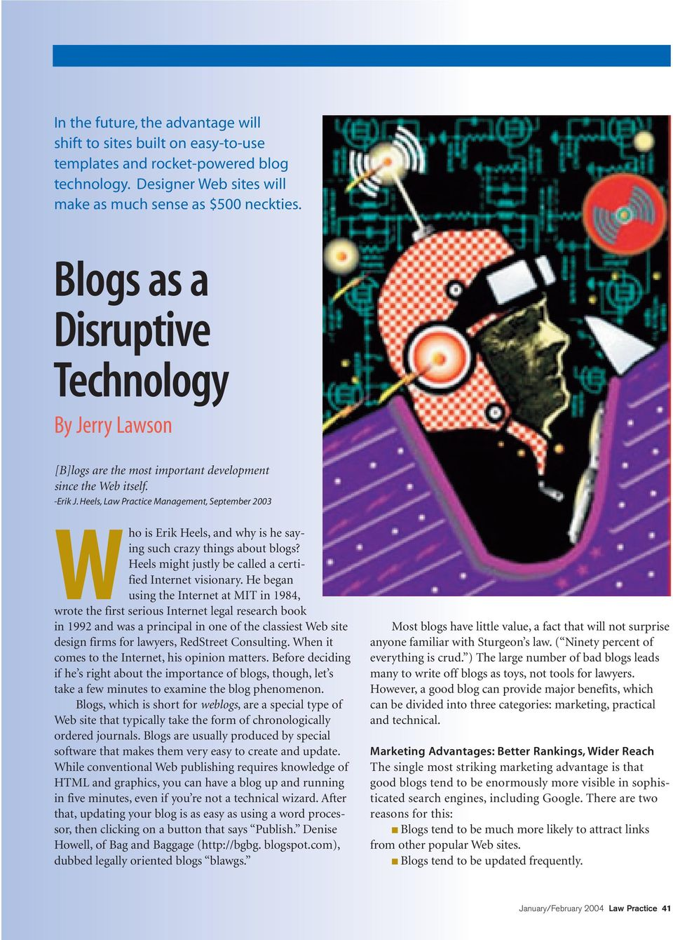 Heels, Law Practice Management, September 2003 Who is Erik Heels, and why is he saying such crazy things about blogs? Heels might justly be called a certified Internet visionary.