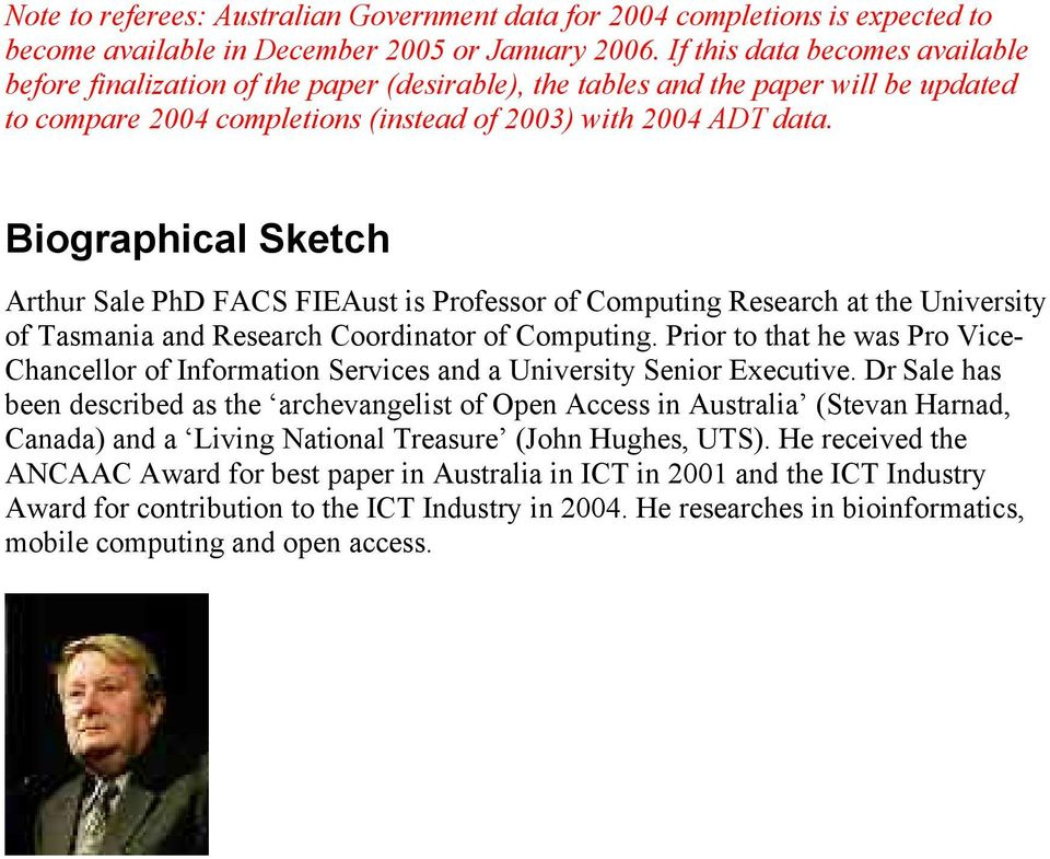 Biographical Sketch Arthur Sale PhD FACS FIEAust is Professor of Computing Research at the University of Tasmania and Research Coordinator of Computing.