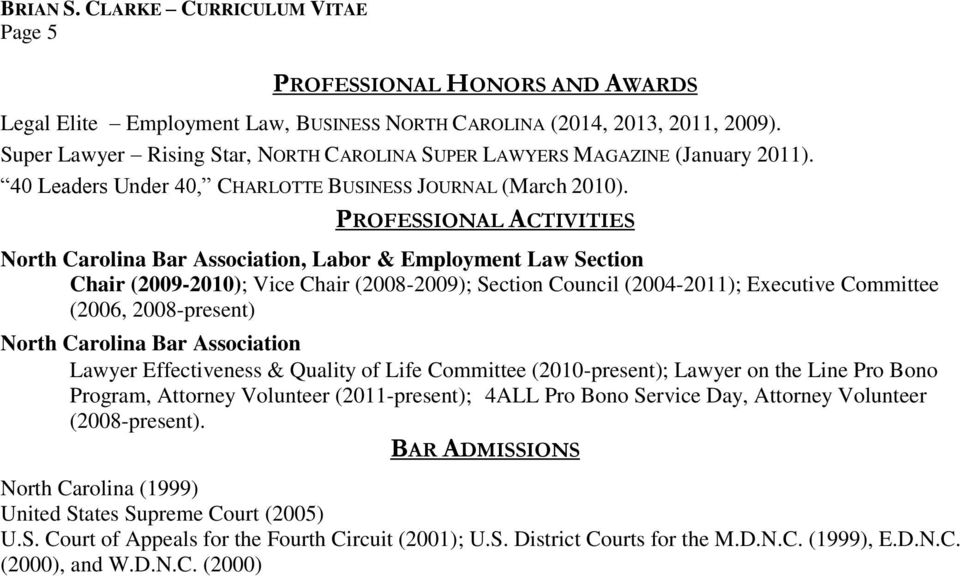 PROFESSIONAL ACTIVITIES North Carolina Bar Association, Labor & Employment Law Section Chair (2009-2010); Vice Chair (2008-2009); Section Council (2004-2011); Executive Committee (2006, 2008-present)
