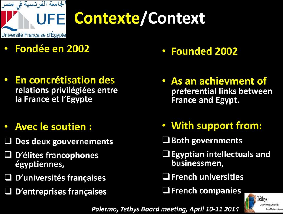 Founded 2002 As an achievment of preferential links between France and Egypt.