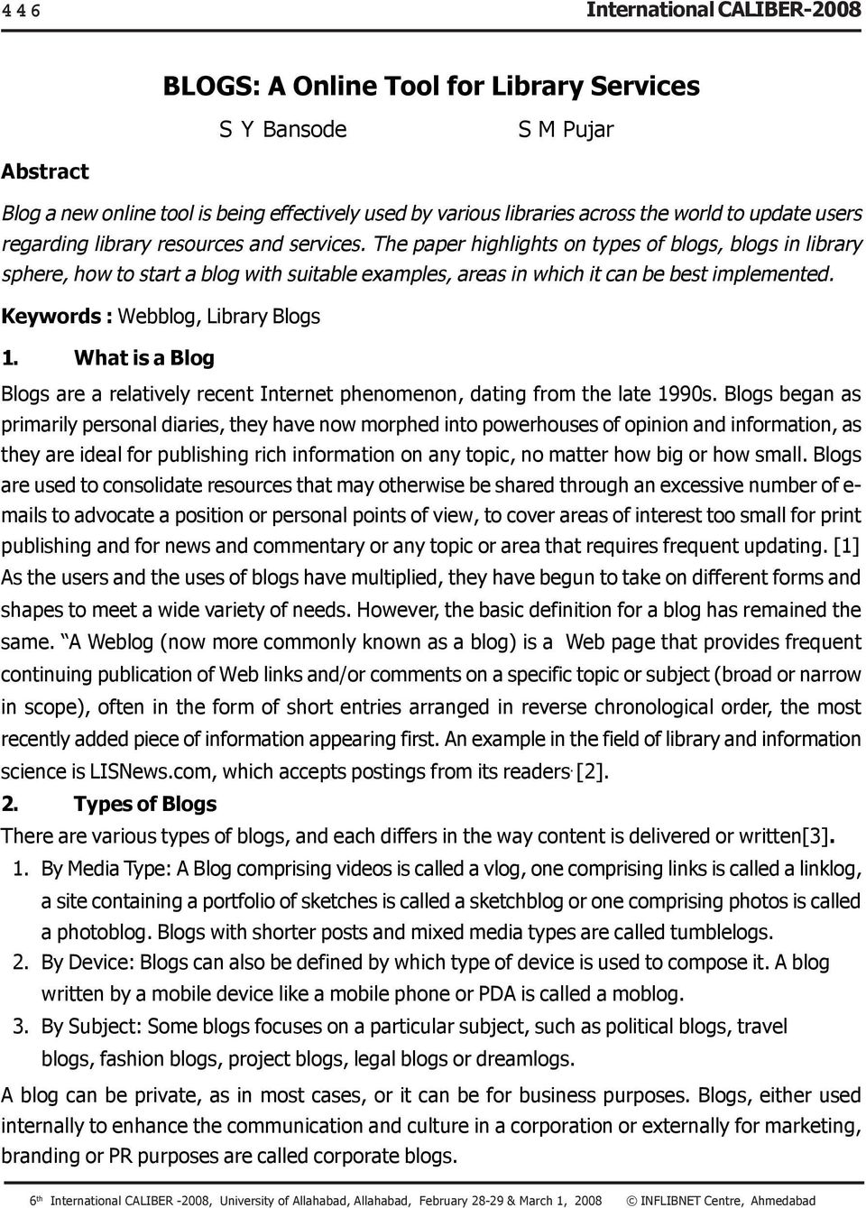 The paper highlights on types of blogs, blogs in library sphere, how to start a blog with suitable examples, areas in which it can be best implemented. Keywords : Webblog, Library Blogs 1.