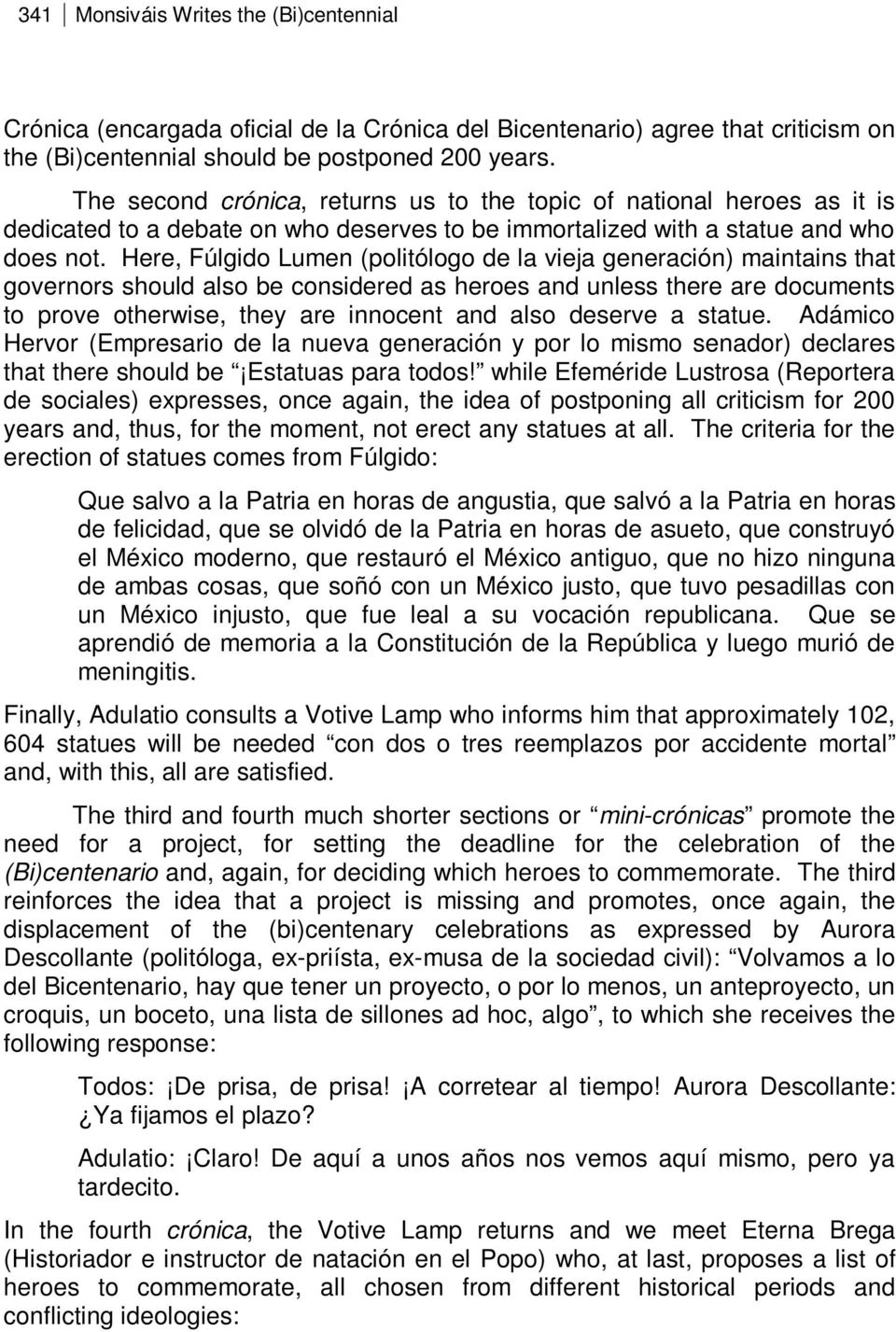 Here, Fúlgido Lumen (politólogo de la vieja generación) maintains that governors should also be considered as heroes and unless there are documents to prove otherwise, they are innocent and also