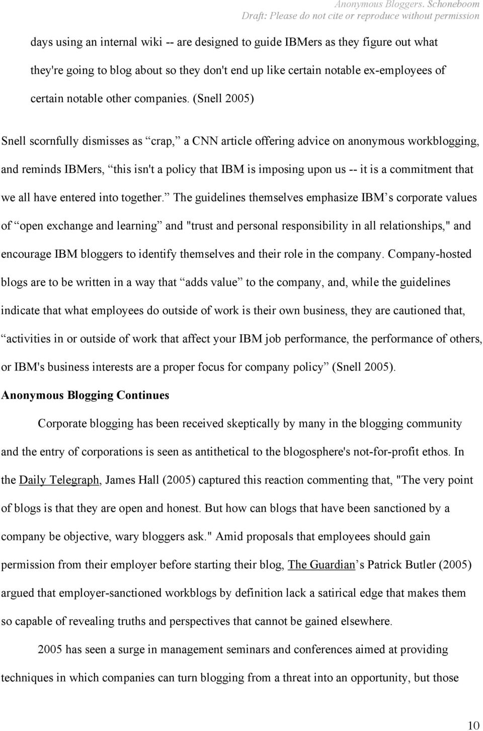 (Snell 2005) Snell scornfully dismisses as crap, a CNN article offering advice on anonymous workblogging, and reminds IBMers, this isn't a policy that IBM is imposing upon us -- it is a commitment