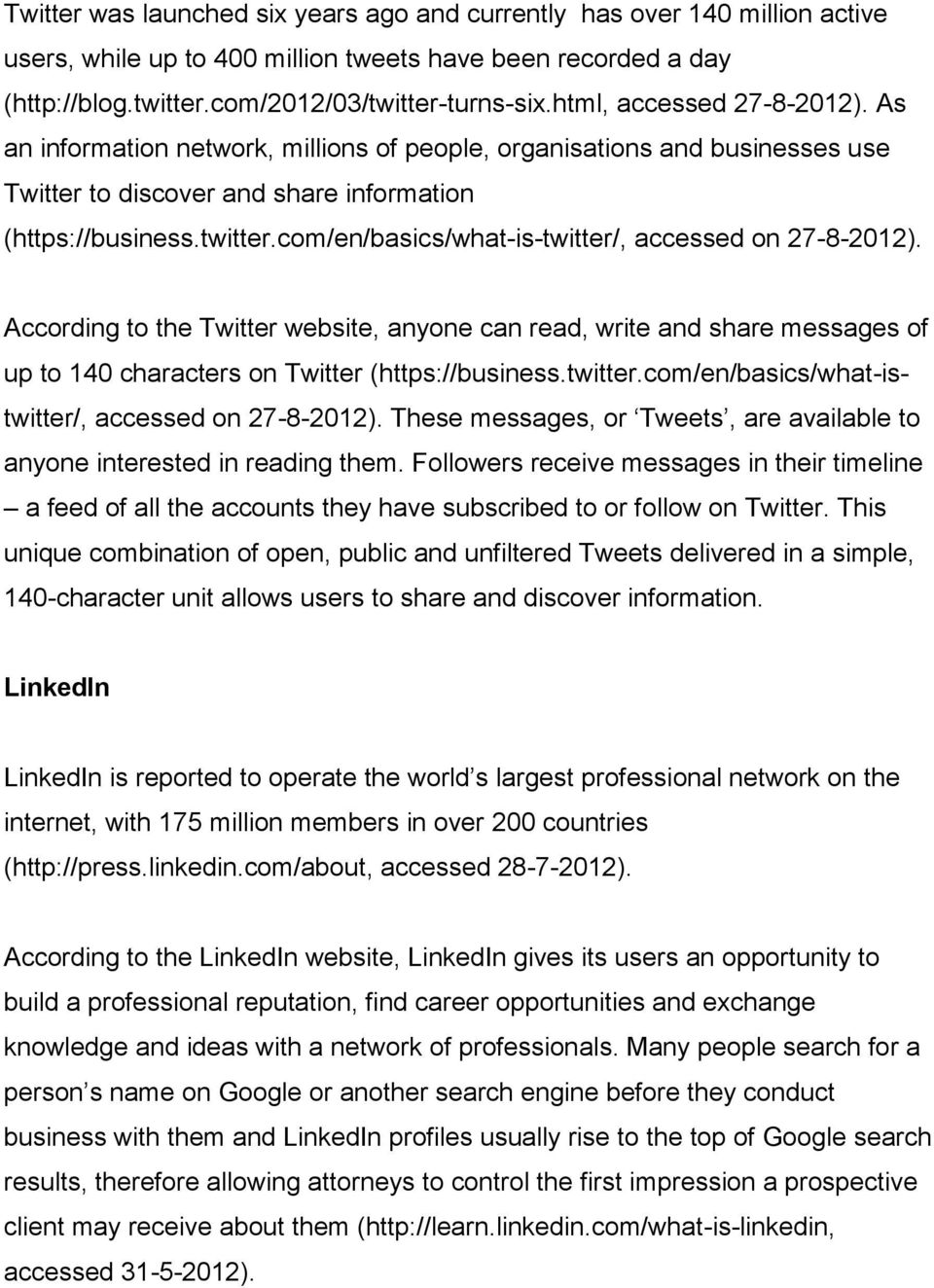 com/en/basics/what-is-twitter/, accessed on 27-8-2012). According to the Twitter website, anyone can read, write and share messages of up to 140 characters on Twitter (https://business.twitter.com/en/basics/what-istwitter/, accessed on 27-8-2012).