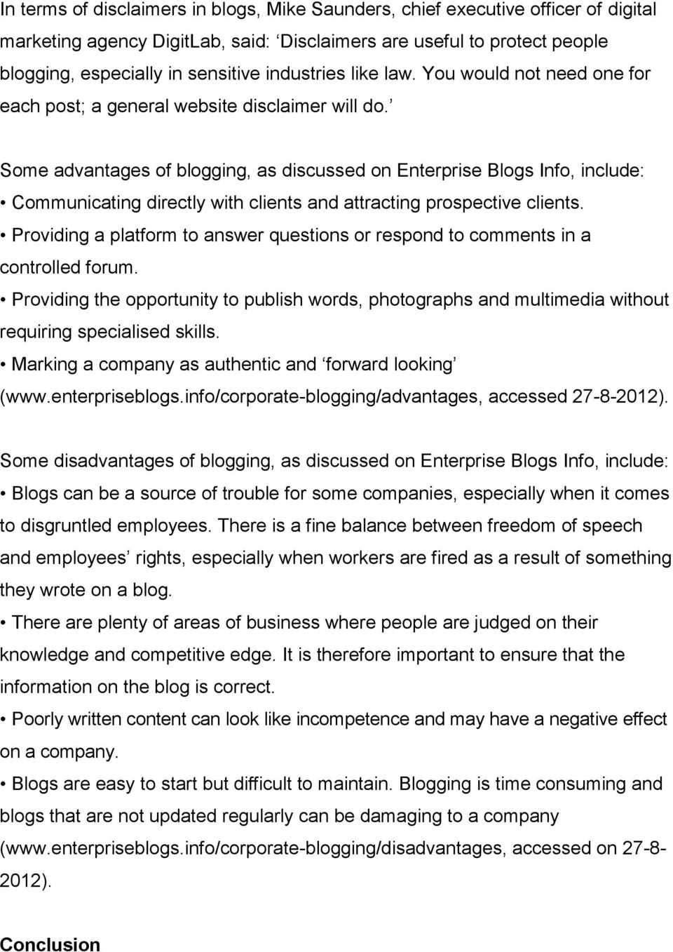 Some advantages of blogging, as discussed on Enterprise Blogs Info, include: Communicating directly with clients and attracting prospective clients.