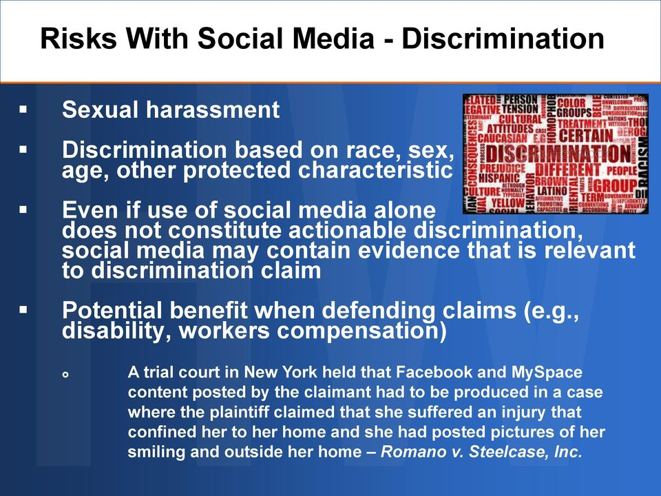 g., disability, workers compensation) A trial court in New York held that Facebook and MySpace content posted by the claimant had to be produced in a case where the