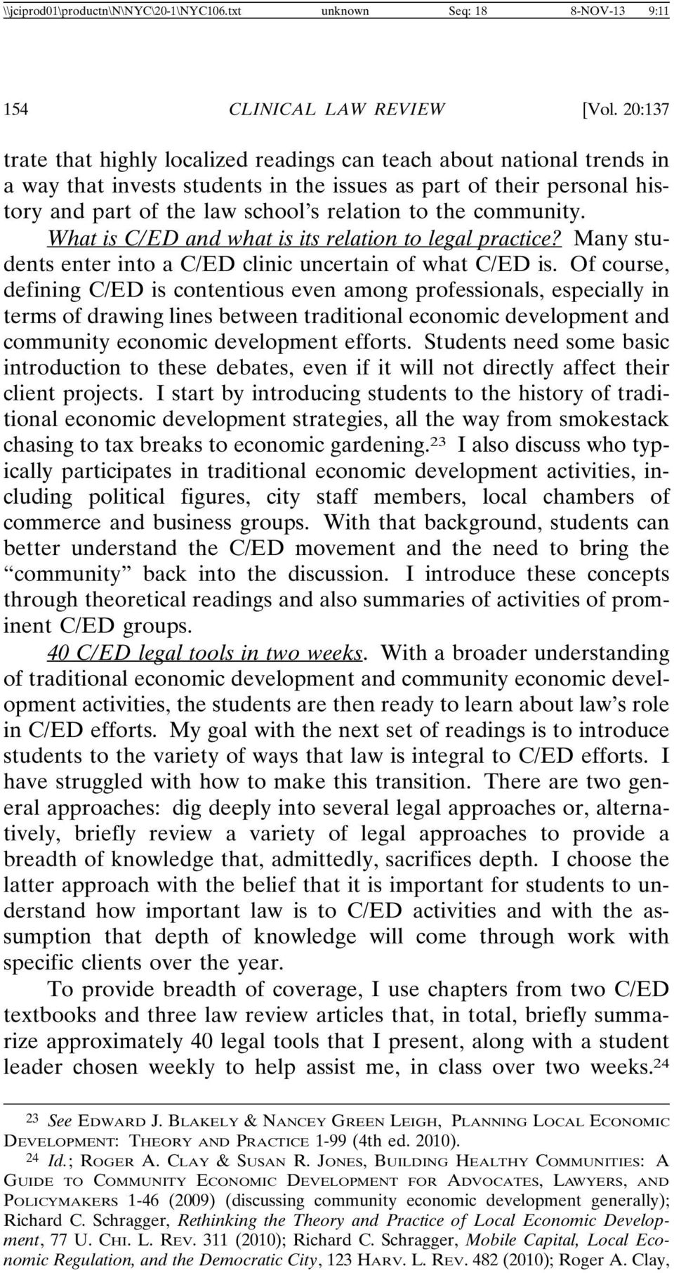community. What is C/ED and what is its relation to legal practice? Many students enter into a C/ED clinic uncertain of what C/ED is.