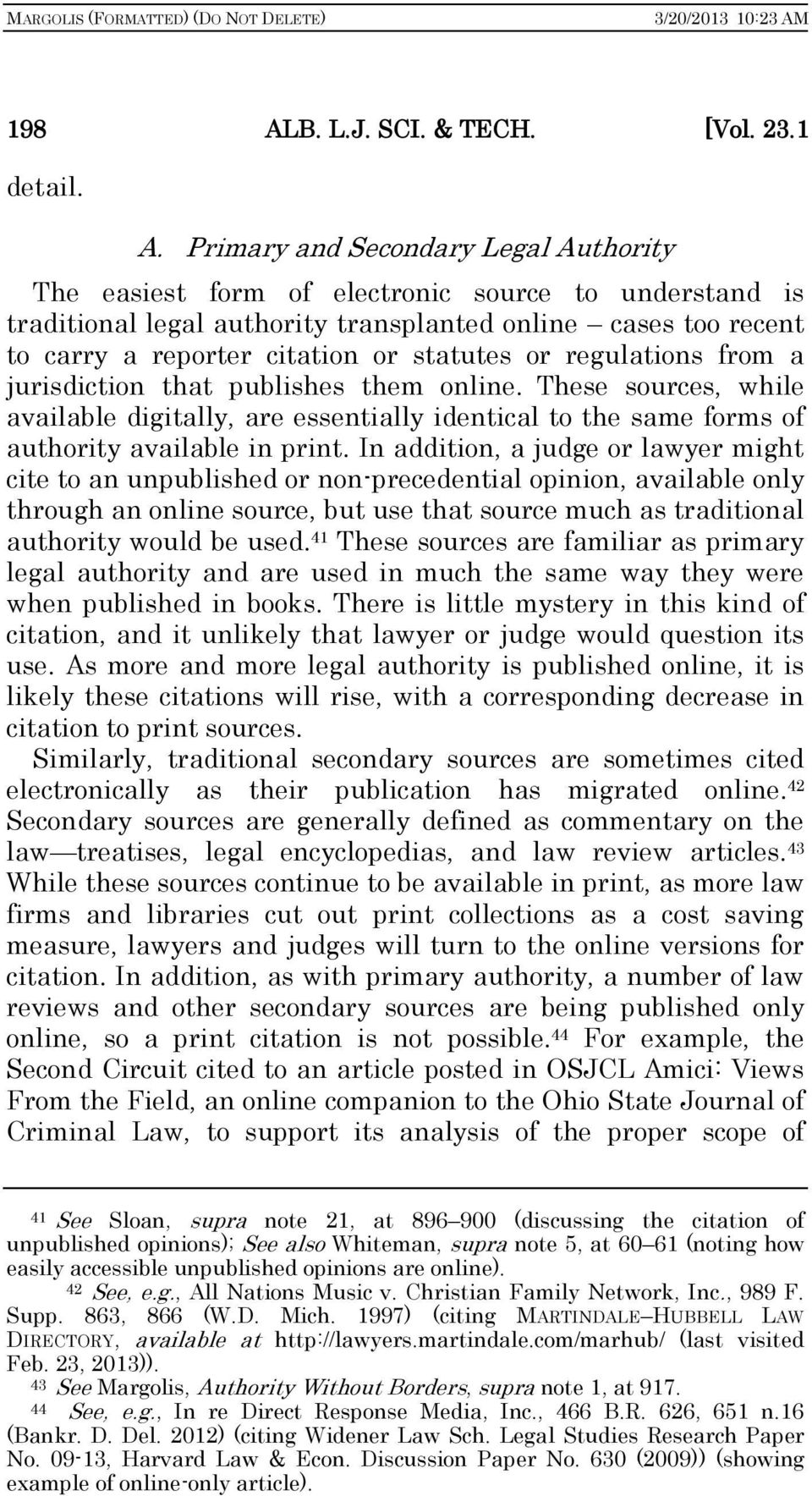 Primary and Secondary Legal Authority The easiest form of electronic source to understand is traditional legal authority transplanted online cases too recent to carry a reporter citation or statutes