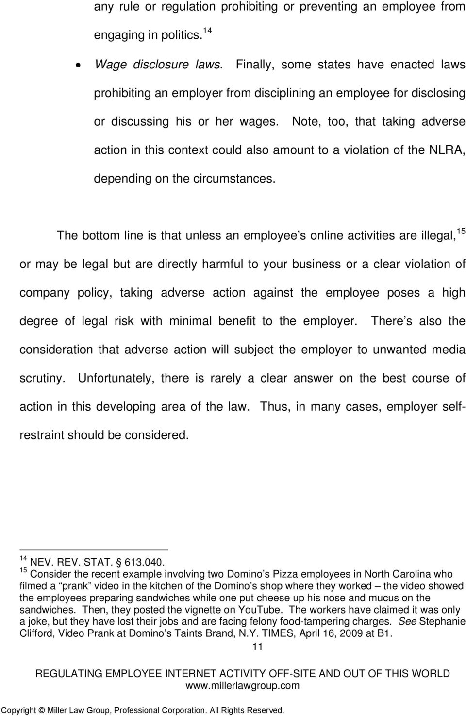 Note, too, that taking adverse action in this context could also amount to a violation of the NLRA, depending on the circumstances.