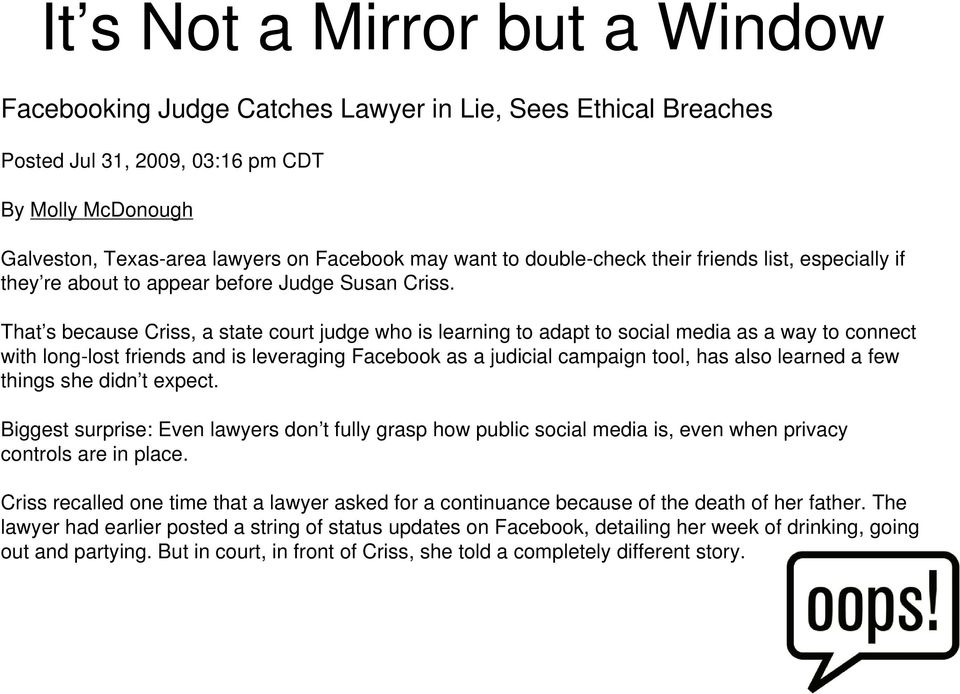 That s because Criss, a state court judge who is learning to adapt to social media as a way to connect with long-lost friends and is leveraging Facebook as a judicial campaign tool, has also learned