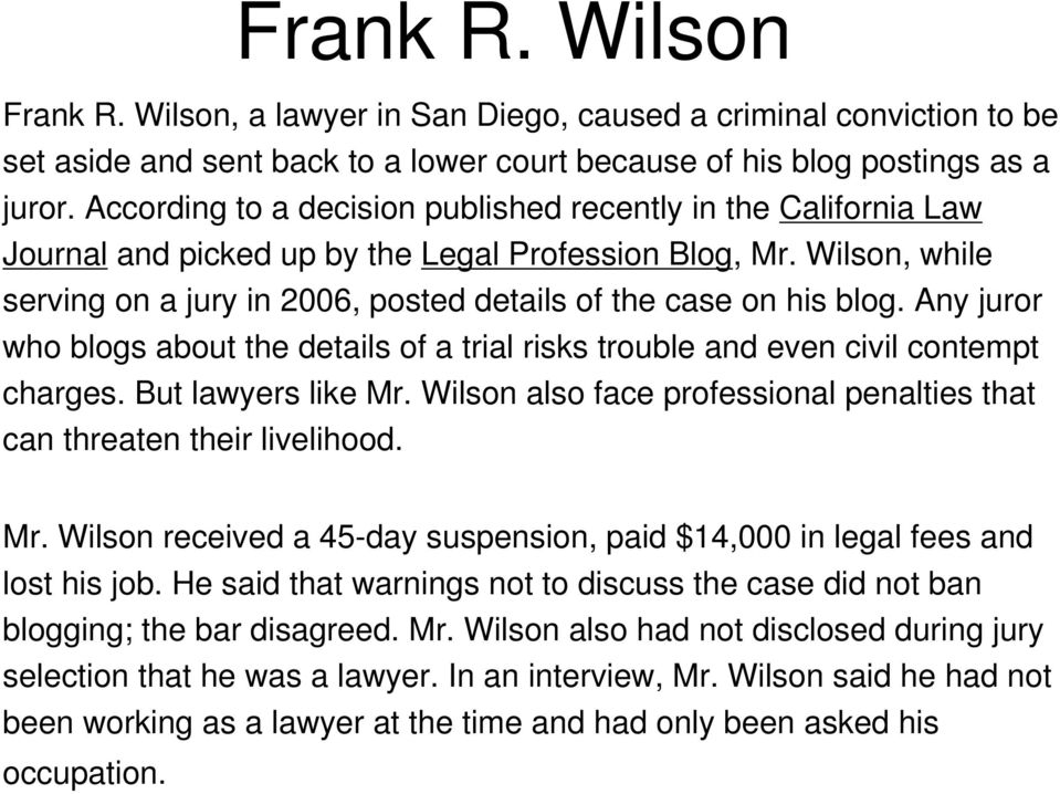 Wilson, while serving on a jury in 2006, posted details of the case on his blog. Any juror who blogs about the details of a trial risks trouble and even civil contempt charges. But lawyers like Mr.
