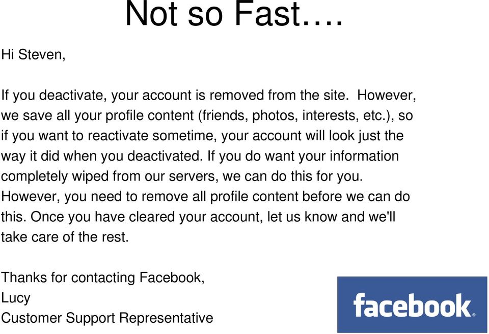 ), so if you want to reactivate sometime, your account will look just the way it did when you deactivated.