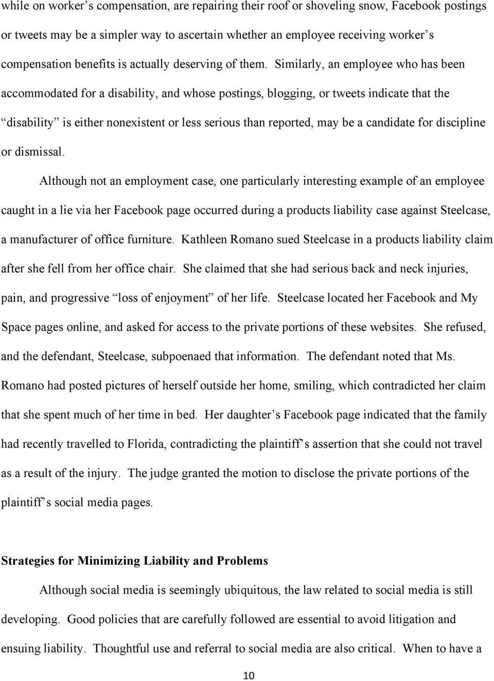 Similarly, an employee who has been accommodated for a disability, and whose postings, blogging, or tweets indicate that the disability is either nonexistent or less serious than reported, may be a