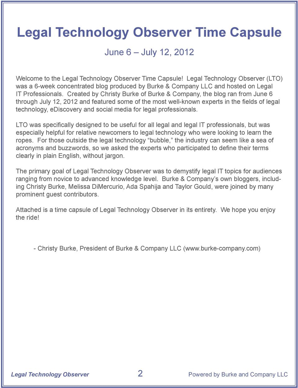 Created by Christy Burke of Burke & Company, the blog ran from June 6 through July 12, 2012 and featured some of the most well-known experts in the fields of legal technology, ediscovery and social