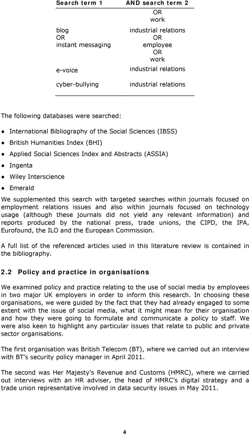 supplemented this search with targeted searches within journals focused on employment relations issues and also within journals focused on technology usage (although these journals did not yield any