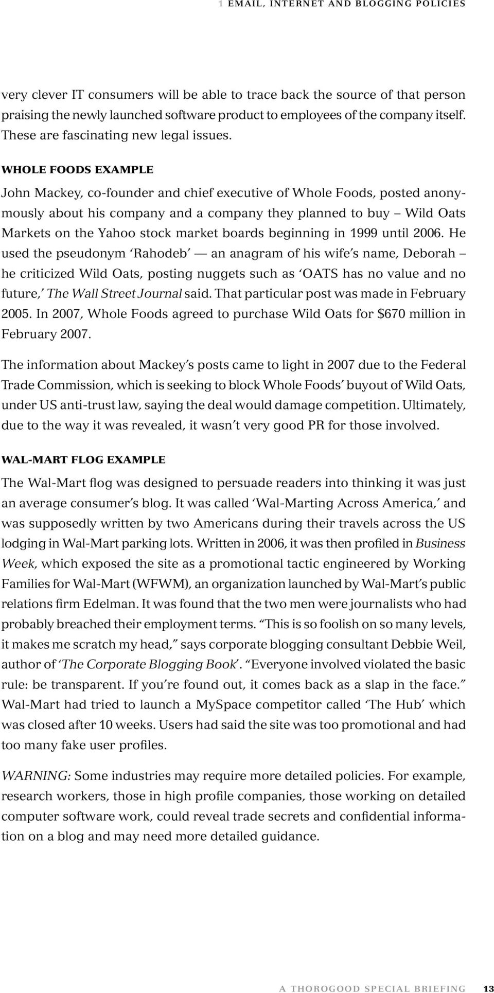 WHOLE FOODS EXAMPLE John Mackey, co-founder and chief executive of Whole Foods, posted anonymously about his company and a company they planned to buy Wild Oats Markets on the Yahoo stock market