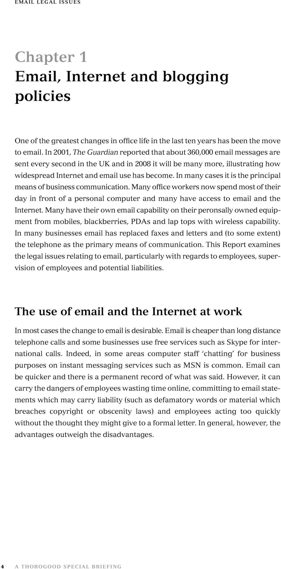 In many cases it is the principal means of business communication. Many office workers now spend most of their day in front of a personal computer and many have access to email and the Internet.