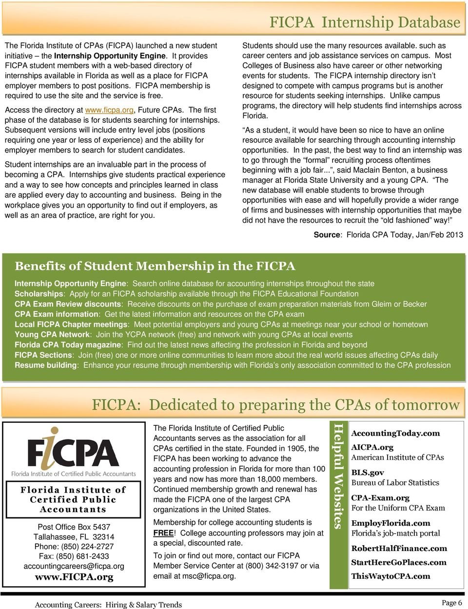 FICPA membership is required to use the site and the service is free. Access the directory at www.ficpa.org, Future CPAs. The first phase of the database is for students searching for internships.