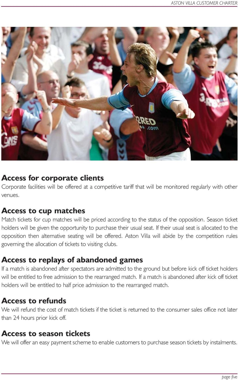 If their usual seat is allocated to the opposition then alternative seating will be offered. Aston Villa will abide by the competition rules governing the allocation of tickets to visiting clubs.