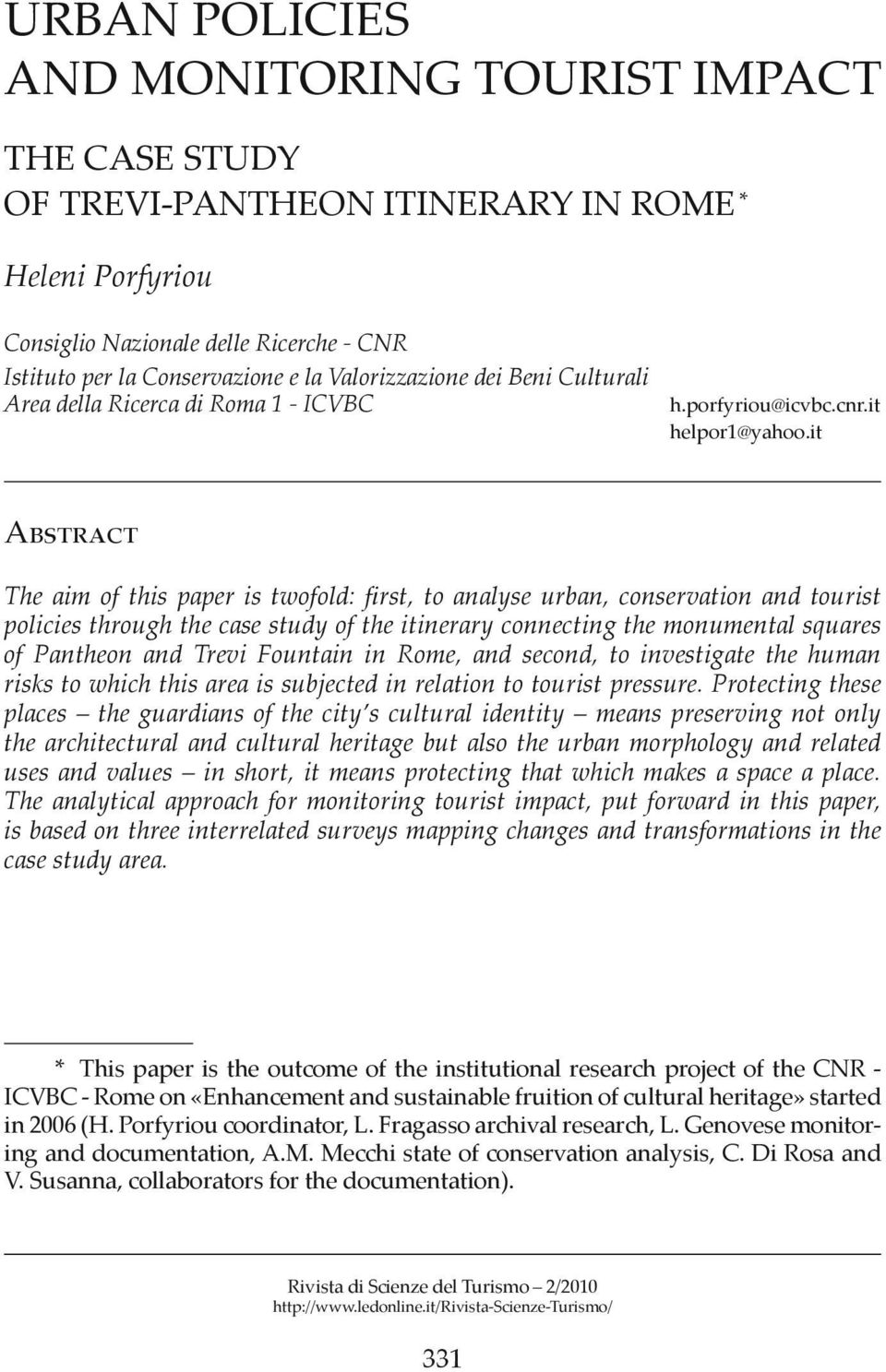 it Abstract The aim of this paper is twofold: first, to analyse urban, conservation and tourist policies through the case study of the itinerary connecting the monumental squares of Pantheon and