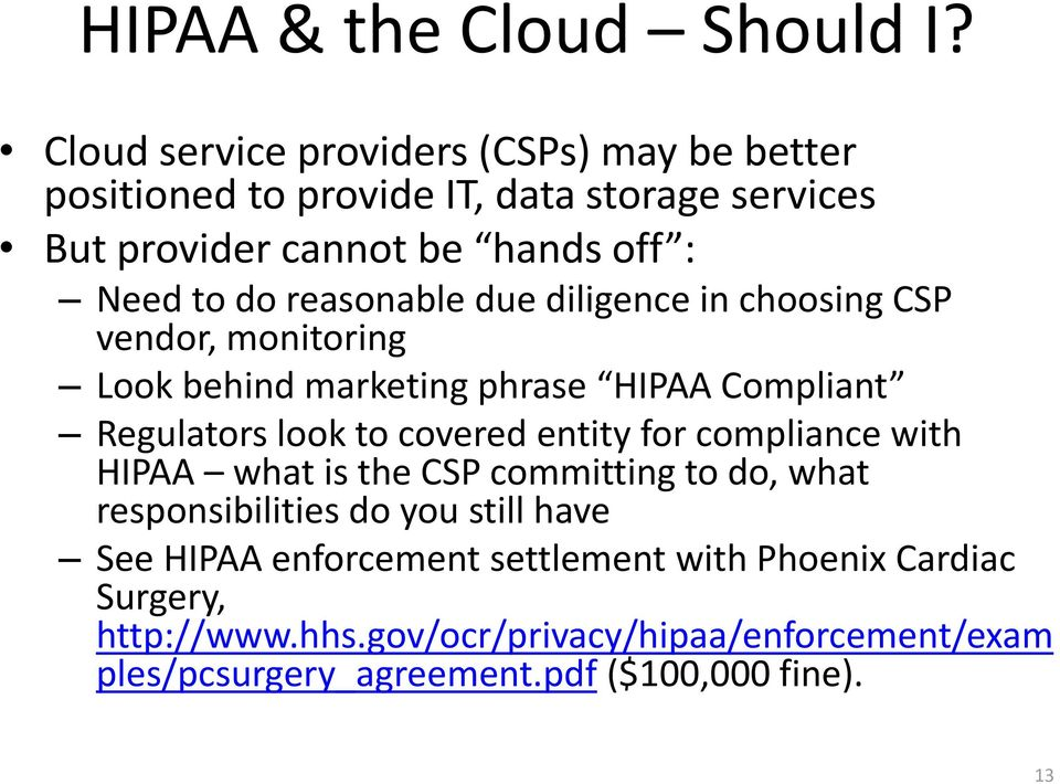 reasonable due diligence in choosing CSP vendor, monitoring Look behind marketing phrase HIPAA Compliant Regulators look to covered entity for