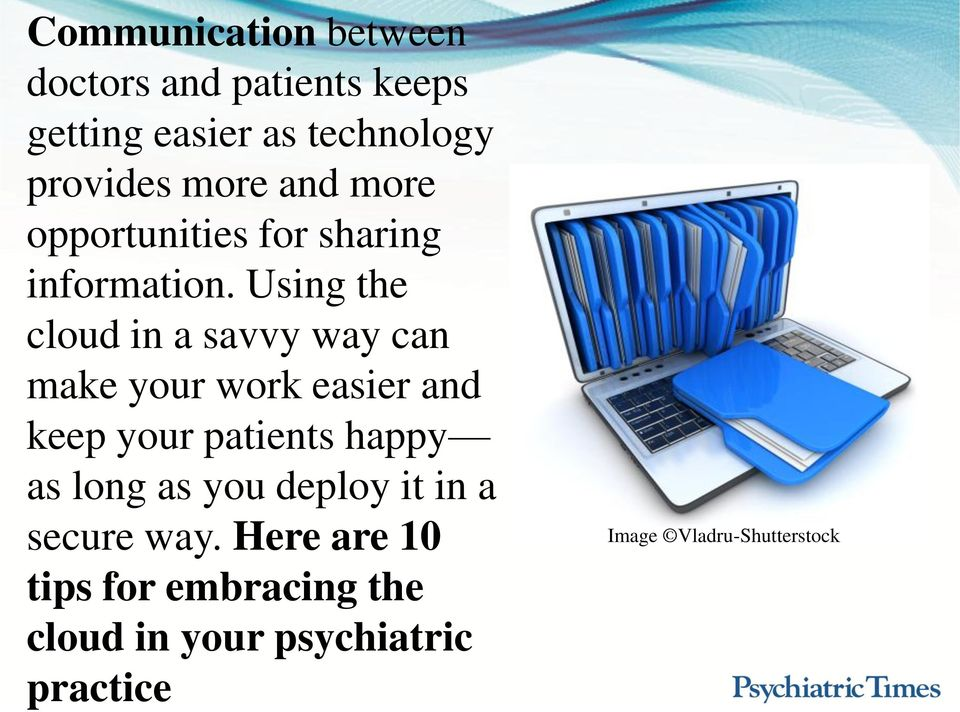 Using the cloud in a savvy way can make your work easier and keep your patients happy as