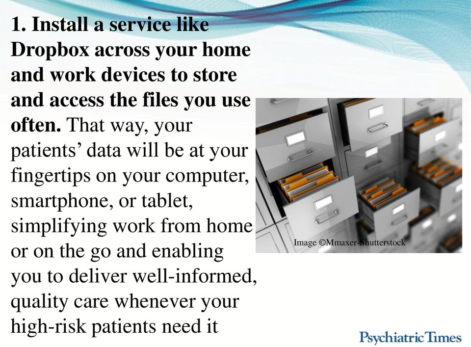 That way, your patients data will be at your fingertips on your computer, smartphone, or