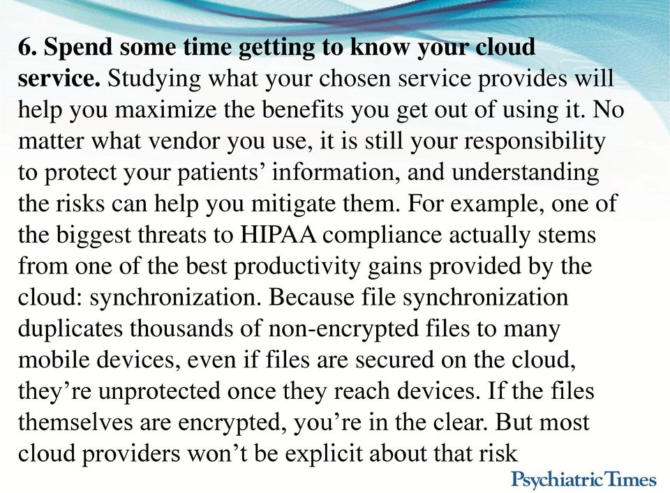 For example, one of the biggest threats to HIPAA compliance actually stems from one of the best productivity gains provided by the cloud: synchronization.