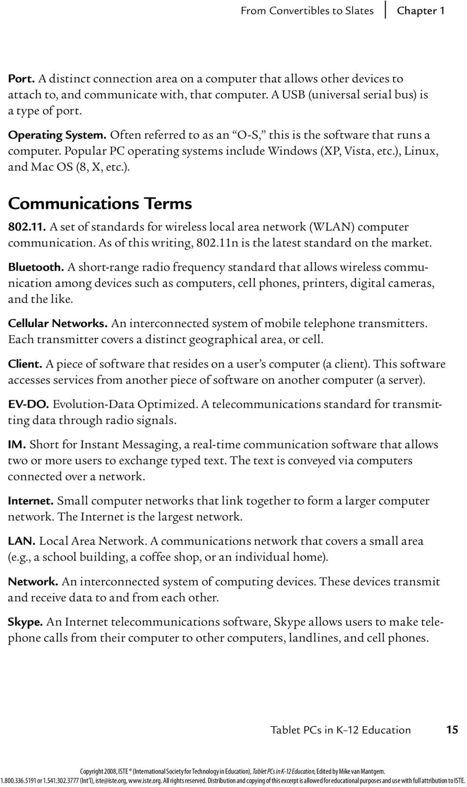 ), Linux, and Mac OS (8, X, etc.). Communications Terms 802.11. A set of standards for wireless local area network (WLAN) computer communication. As of this writing, 802.