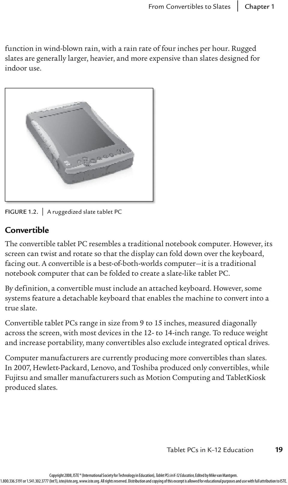 A ruggedized slate tablet PC Convertible The convertible tablet PC resembles a traditional notebook computer.