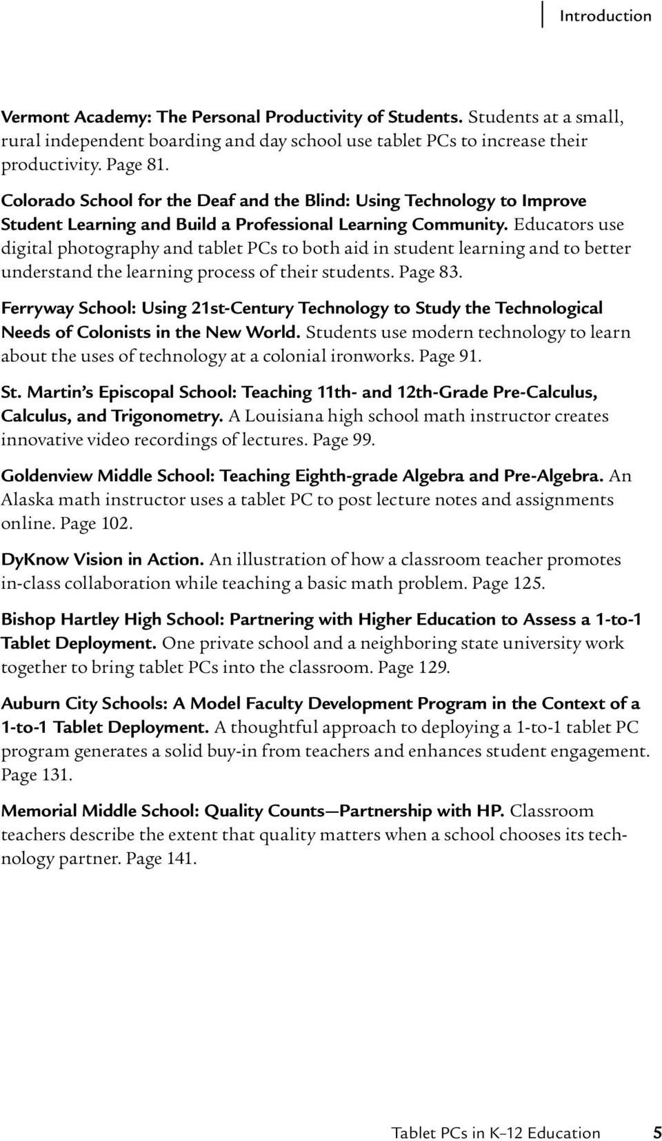 Educators use digital photography and tablet PCs to both aid in student learning and to better understand the learning process of their students. Page 83.