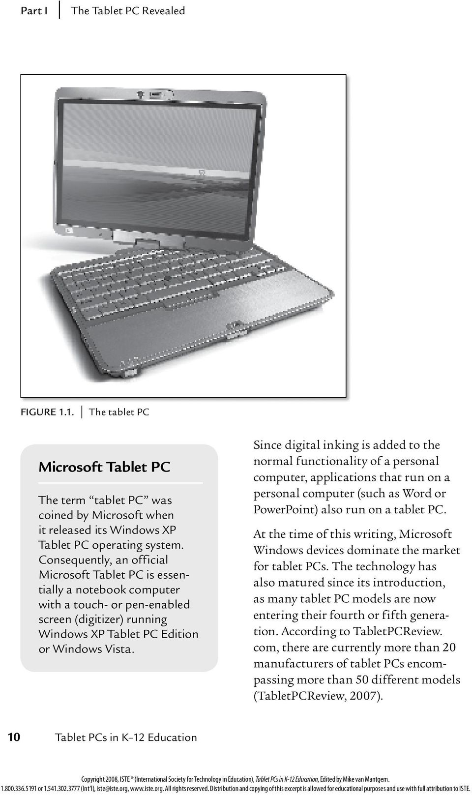 Since digital inking is added to the normal functionality of a personal computer, applications that run on a personal computer (such as Word or PowerPoint) also run on a tablet PC.