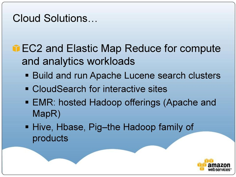 clusters CloudSearch for interactive sites EMR: hosted Hadoop